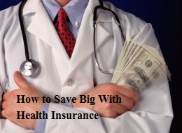 How to Save Big With Health Insurance