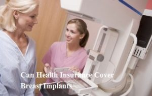 Can Health Insurance Cover Breast Implants