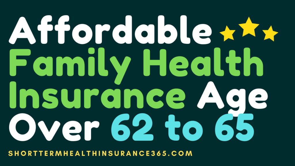 Cheap Family Health Insurance Age Over 62 to 65