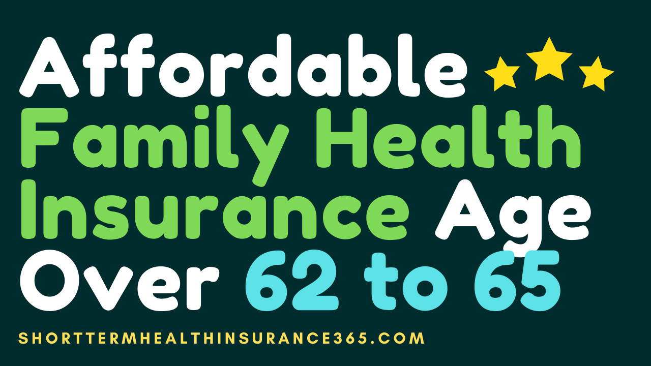 Affordable Family Health Insurance Age Over 62 to 65