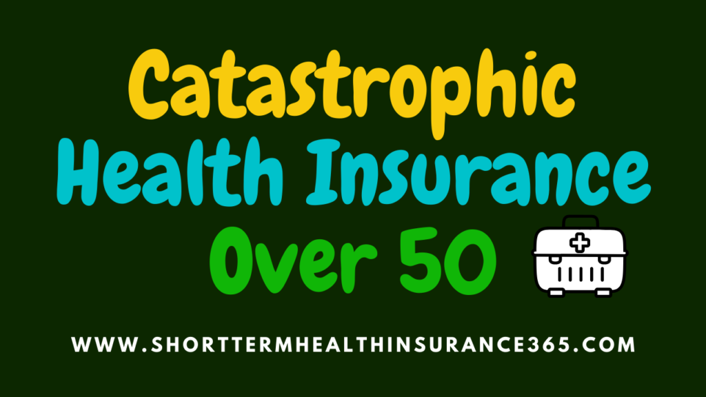 Catastrophic Health Insurance Over 50