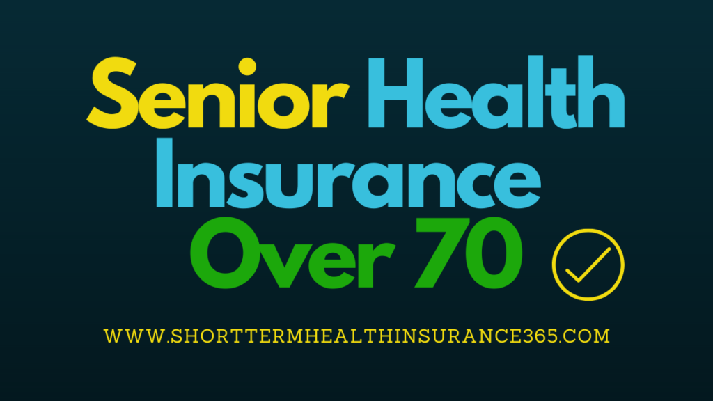 Senior Health Insurance Over 70